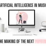 Artificial Intelligence in Music: The Making of the Next Popstar