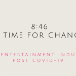 8:46: A Time For Change; The Entertainment Industry Post COVID-19